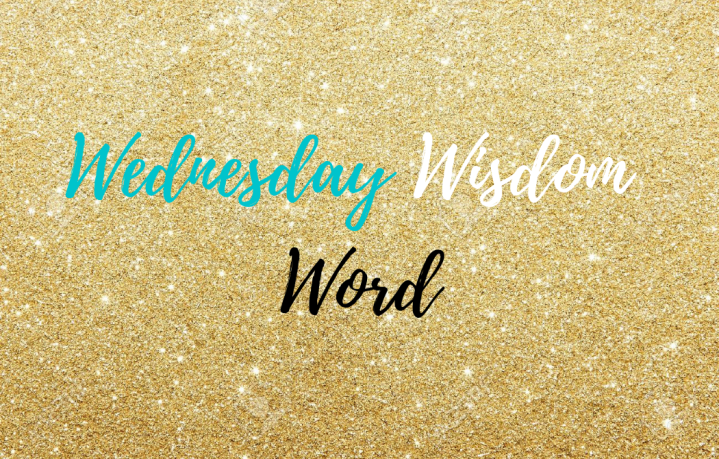 Wednesday Wisdom Word – 10.18.17